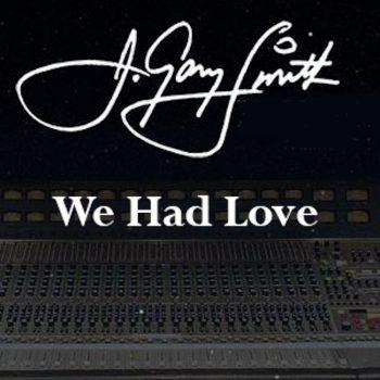 Gary-Smith-We-Had-Love.jpg