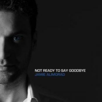 Jamie-AlimoradNot_Ready_To_Say_Goodbye_cover-300x300.jpg
