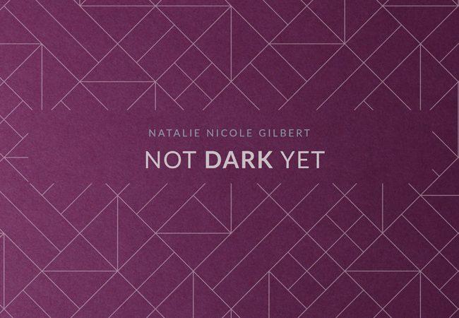 Natalie-Nicole-Gilbert-NNG_NotDarkYet1.jpg